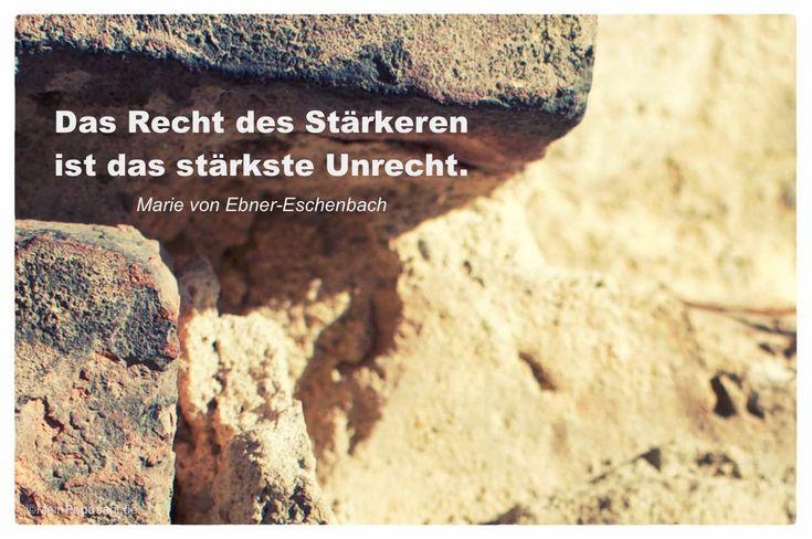 Mein Papa sagt...   Das Recht des Stärkeren ist das stärkste Unrecht.  Marie von Ebner-Eschenbach    Weisheiten und Zitate TÄGLICH NEU auf www.MeinPapasagt.de