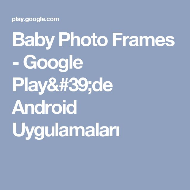 Baby Photo Frames - Google Play'de Android Uygulamaları