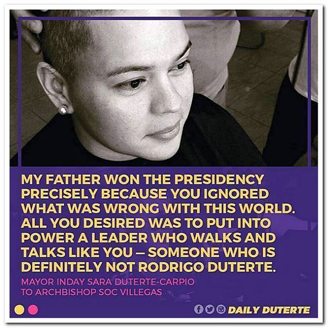 """""""My father won the Presidency precisely because you ignored what was wrong with this world. All you desired was to put into power a leader who walks and talks like you --- someone who is definitely not Rodrigo Duterte.""""Mayor Inday Sara Duterte-Carpio"""