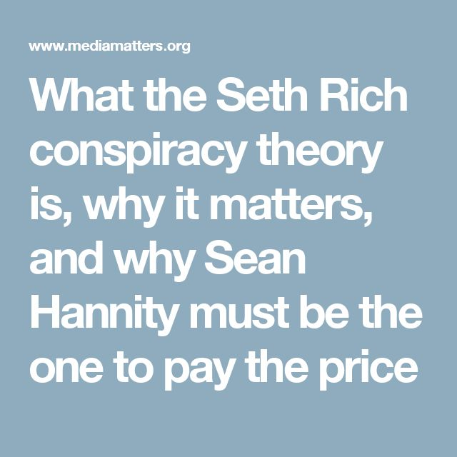 What the Seth Rich conspiracy theory is, why it matters, and why Sean Hannity must be the one to pay the price