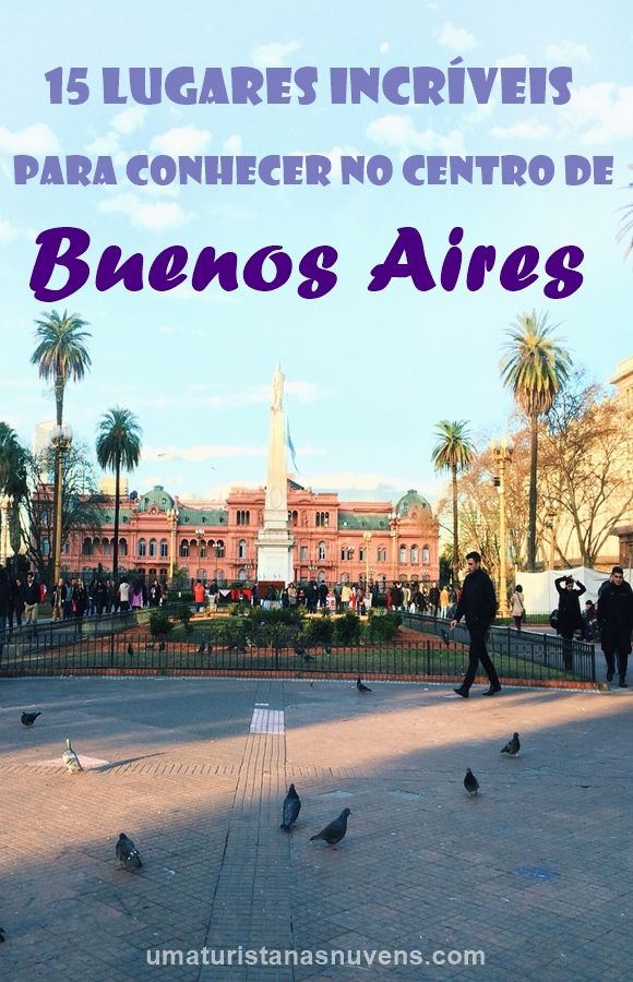 15 lugares incríveis para conhecer no centro de Buenos Aires na Argentina.