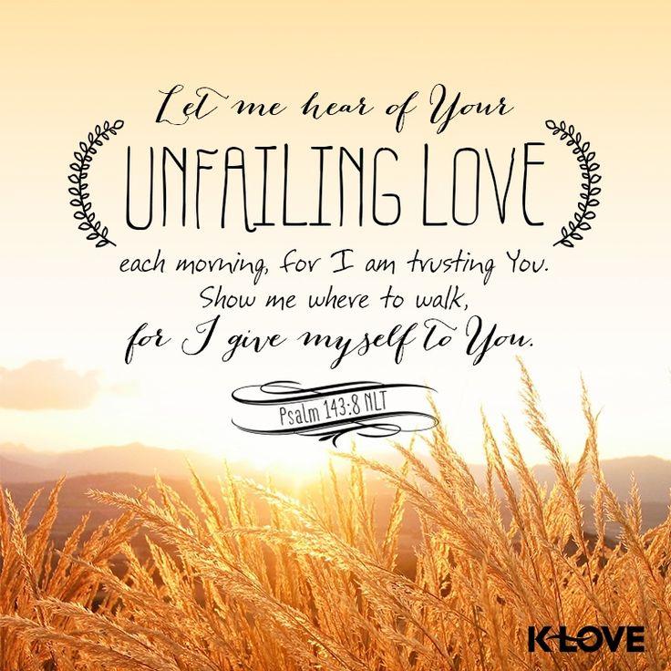 Psalm 143:8 - Your unfailing love