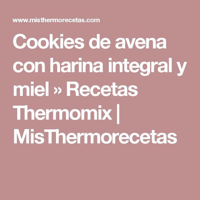 Cookies de avena con harina integral y miel » Recetas Thermomix | MisThermorecetas