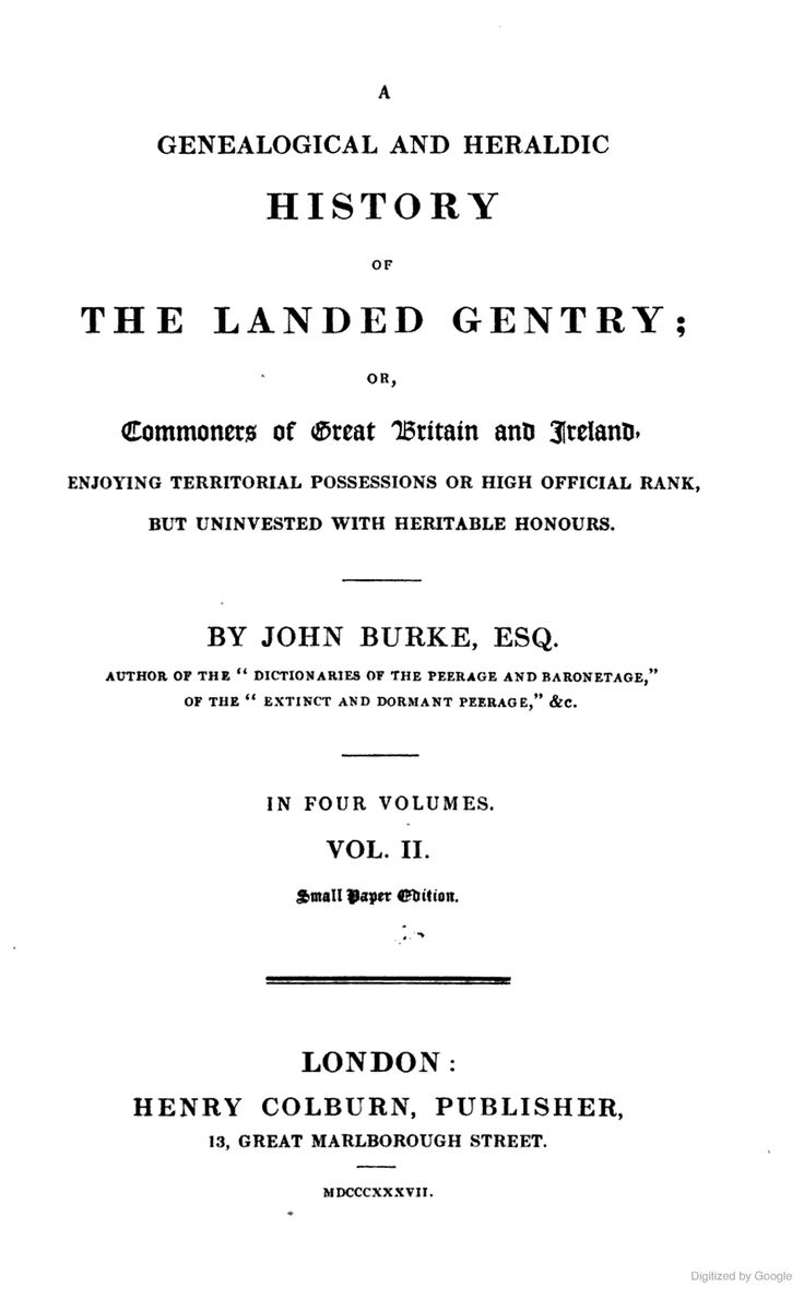 Vol 2 A Genealogical and Heraldic History of the Landed Gentry; Or, Commoners of Great Britain and Ireland by John Burke, 1837