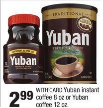 Yuban instant coffee 8 oz or Yuban coffee 12 oz. from CVS Pharmacy $2.99