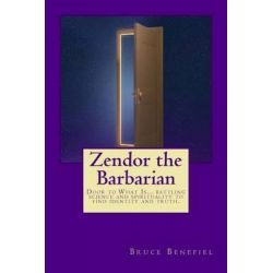 Zendor The Barbarian, A New Millennial Myth About The Battle Between Science And Spirituality. By Bruce Lee Benefiel, 9781452868059., Mind, Body, Spirit 蛇
