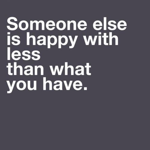 Happy with less: Daily Reminder, Remember This, Food For Thoughts, Be Grateful, True Words, Reality Check, So True, Choo Happy, True Stories