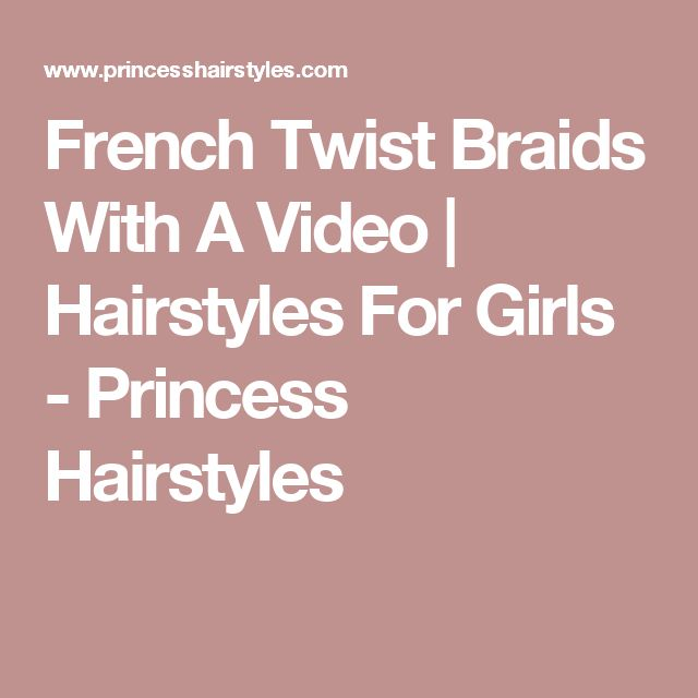 French Twist Braids With A Video | Hairstyles For Girls - Princess Hairstyles