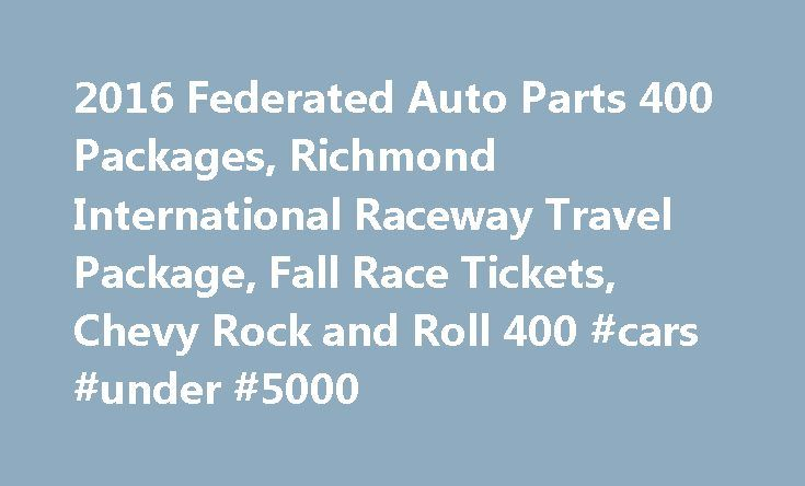 2016 Federated Auto Parts 400 Packages, Richmond International Raceway Travel Package, Fall Race Tickets, Chevy Rock and Roll 400 #cars #under #5000 http://auto-car.remmont.com/2016-federated-auto-parts-400-packages-richmond-international-raceway-travel-package-fall-race-tickets-chevy-rock-and-roll-400-cars-under-5000/  #federated auto parts # Federated Auto Parts 400 Travel Package One of the […]