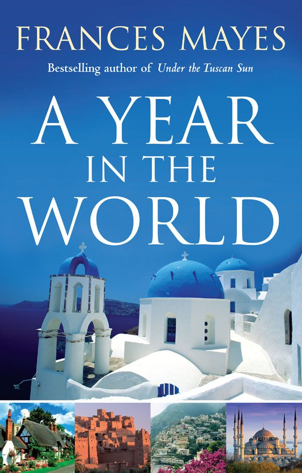 A Year in the World, Frances Mayes.