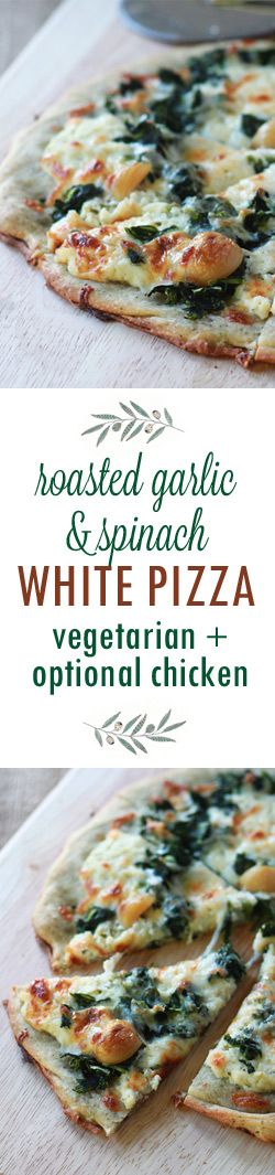 Roasted Garlic and Spinach White Pizza - This cheesy vegetarian white pizza boasts roasted garlic mixed in with the ricotta AND a few cloves plopped directly on the pizza itself. Vegetarian with chicken option.