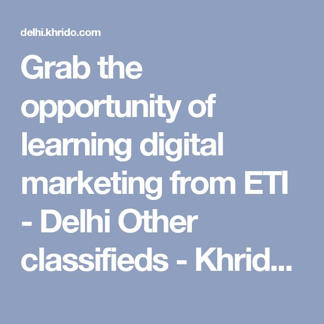 Grab the opportunity of learning digital marketing from ETI - Delhi Other classifieds - Khrido Delhi