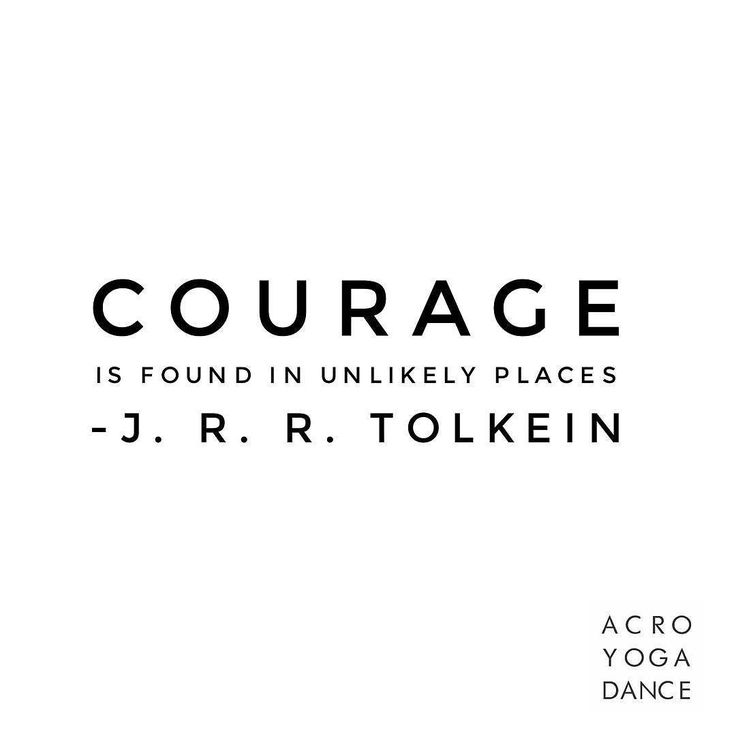 """Courage is found in unlikely places"" January.  J R R Tolkien  #courage #fear #tolkien"