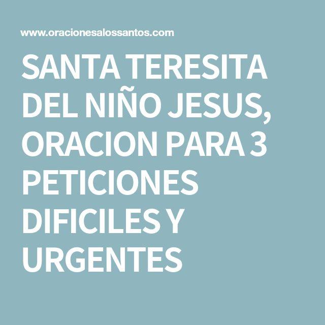 SANTA TERESITA DEL NIÑO JESUS, ORACION PARA 3 PETICIONES DIFICILES Y URGENTES
