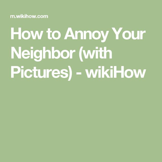 How to Annoy Your Neighbor (with Pictures) - wikiHow