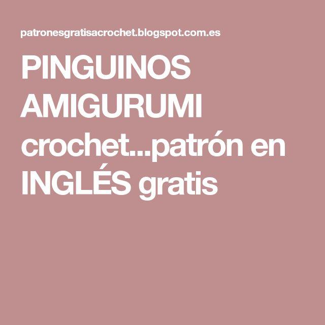 PINGUINOS AMIGURUMI crochet...patrón en INGLÉS gratis