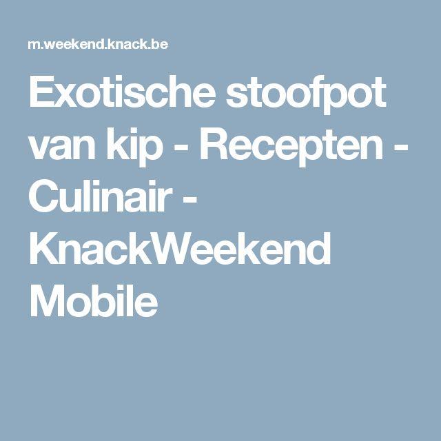 Exotische stoofpot van kip - Recepten - Culinair - KnackWeekend Mobile