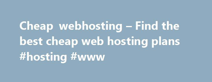 Cheap webhosting – Find the best cheap web hosting plans #hosting #www http://vds.remmont.com/cheap-webhosting-find-the-best-cheap-web-hosting-plans-hosting-www/  #cheap hosting plans # Cheap Web Hosting Plans 2011 Your guide to Cheap Hosting To be successful in business effective communication is very important. Today with advanced computer technology and the medium of intenet one can reach millions of customers all across the globe. Putting up a website can be very confusing. What you need…