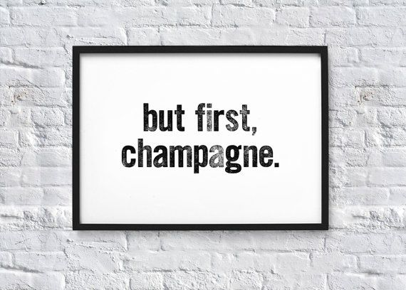 but first champagne. Typography Quote Art Print by chloevaux