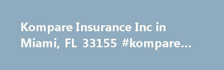 Kompare Insurance Inc in Miami, FL 33155 #kompare #insurance http://cameroon.remmont.com/kompare-insurance-inc-in-miami-fl-33155-kompare-insurance/  # Kompare Insurance Inc About Kompare Insurance Inc is located at the address 2138 Ludlam Rd in Miami, Florida 33155. They can be contacted via phone at (305) 266-3515 for pricing, hours and directions. Kompare Insurance Inc specializes in Avocations, Hurricane Damage, Construction. Kompare Insurance Inc provides Civil Litigation, Family Wealth…