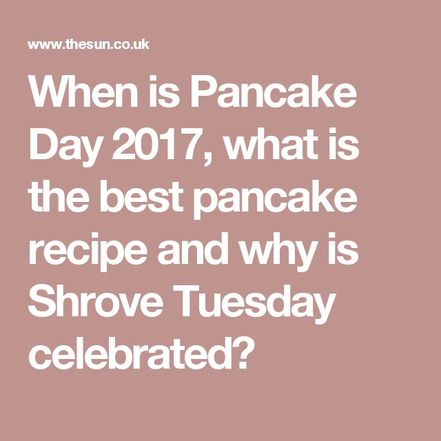 When is Pancake Day 2017, what is the best pancake recipe and why is Shrove Tuesday celebrated?
