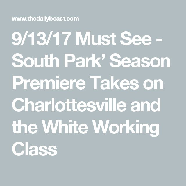 9/13/17 Must See - South Park' Season Premiere Takes on Charlottesville and the White Working Class