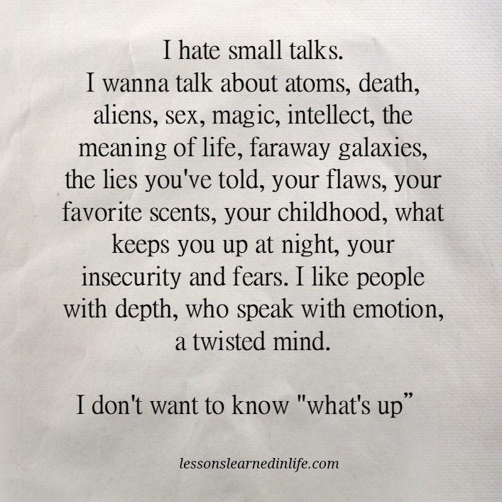 I hate small talks.                                                                                                                                                                                 Más
