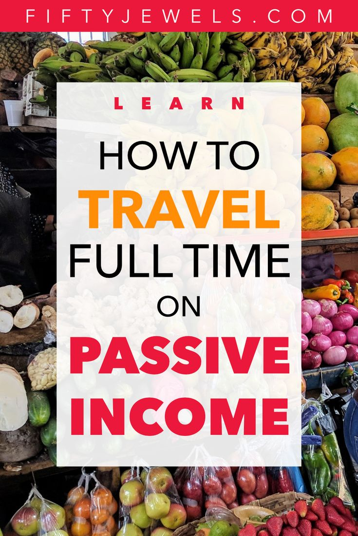 Passive Income – How to be a Digital Nomad & Travel Full Time – Passive Income