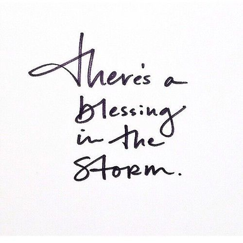 There is a blessing in the storm.