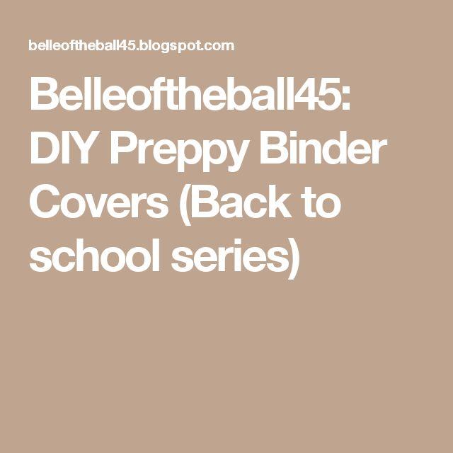 Belleoftheball45: DIY Preppy Binder Covers (Back to school series)
