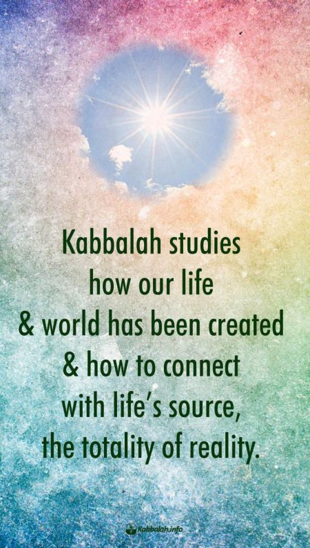 Kabbalah studies how our life and our world has been created... [Kabbalah Quote]