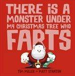 There Is a Monster Under My Christmas Tree Who Farts by Tim Miller, Matt Stanton