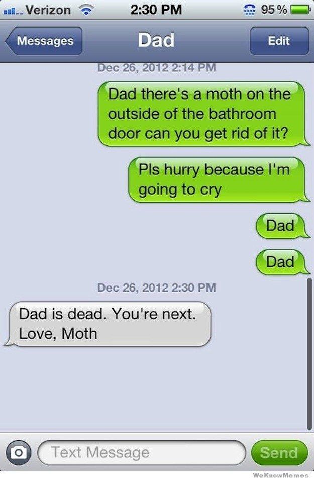 When Dad met his end at the hands of Moth: | The 32 Funniest Text Messages Of All Time