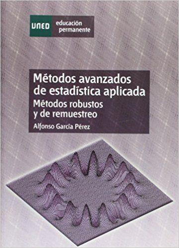 Métodos avanzados de estadística aplicada : métodos robustos y de remuestreo García Pérez, Alfonso Madrid : UNED, 2005 Novedades Agosto 2017