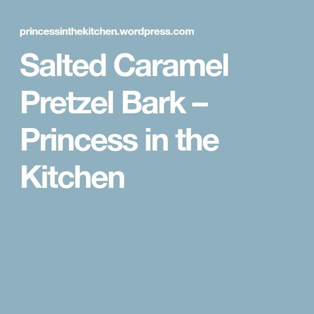 Salted Caramel Pretzel Bark – Princess in the Kitchen