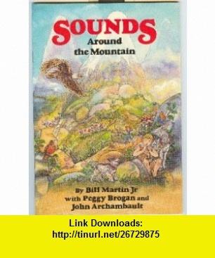 Sounds Around the Mountain (Bill Martins Sounds of Language readers) (9781559243605) Bill Martin Jr., Peggy Brogan, John Archambault , ISBN-10: 1559243600  , ISBN-13: 978-1559243605 ,  , tutorials , pdf , ebook , torrent , downloads , rapidshare , filesonic , hotfile , megaupload , fileserve