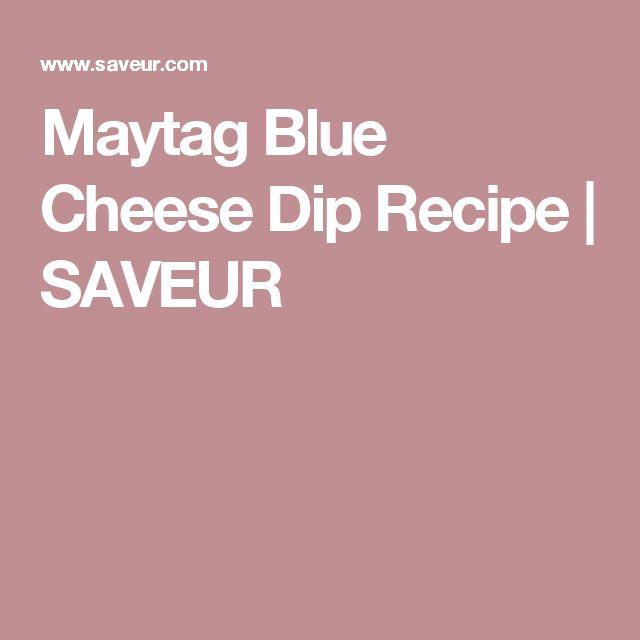 Maytag Blue Cheese Dip Recipe | SAVEUR
