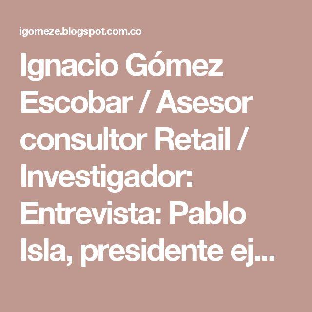 Ignacio Gómez Escobar / Asesor consultor Retail / Investigador: Entrevista: Pablo Isla, presidente ejecutivo de Inditex y mejor CEO del mundo | Harvard Business Review en español