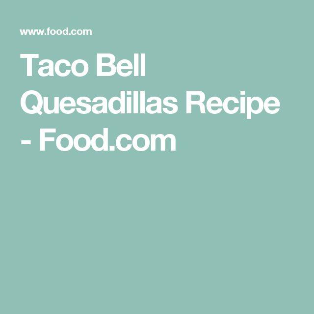 Taco Bell Quesadillas Recipe - Food.com