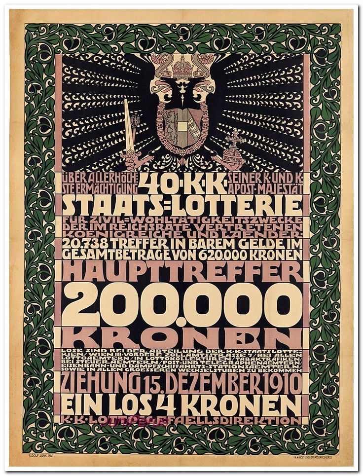 "RUDOLF JUNK (1880-1943) STAATS = LOTTERIE / HAUPTTREFFER 200.000 KRONEN. 1910. 48 3/4x37 inches, 123 3/4x94 cm. K.K. Huf-und-Staatsdrucker, Vienna. Junk studied under Heinrich Lefler at the Academy of Fine Arts in Vienna. He was a graphic designer and painter who became a member of the Hagenbund. ""The textile ornamentation of this lottery advertisement with its text blocks is typical of lottery advertising around 1910."