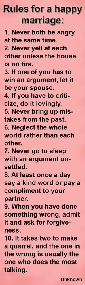 Very good rules. I think the most important thing I've learned from marriage so far is to be patient with one another and to be able to admit you're wrong. Among a lot of other things obviously ;) by Lithium