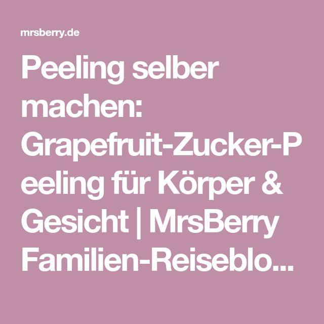 Peeling selber machen: Grapefruit-Zucker-Peeling für Körper & Gesicht | MrsBerry Familien-Reiseblog | Über das Leben und Reisen mit Kind