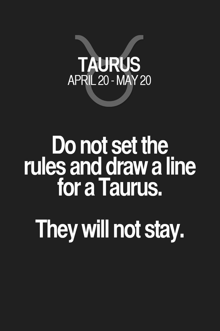 Do not set the rules and draw a line for a Taurus. They will not stay. Taurus   Taurus Quotes   Taurus Zodiac Signs