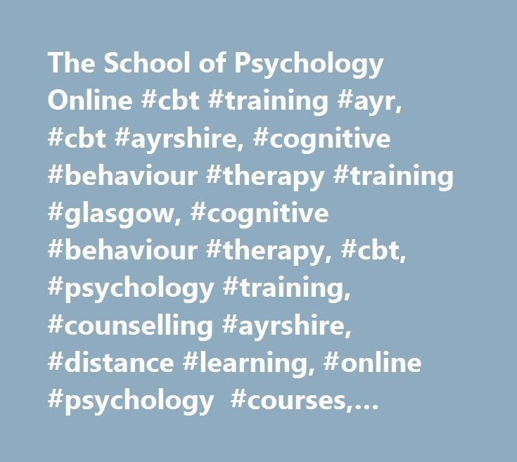The School of Psychology Online #cbt #training #ayr, #cbt #ayrshire, #cognitive #behaviour #therapy #training #glasgow, #cognitive #behaviour #therapy, #cbt, #psychology #training, #counselling #ayrshire, #distance #learning, #online #psychology #courses, #school #of #psychology #online http://autos.remmont.com/the-school-of-psychology-online-cbt-training-ayr-cbt-ayrshire-cognitive-behaviour-therapy-training-glasgow-cognitive-behaviour-therapy-cbt-psychology-training-counselling-ayrsh/  #…