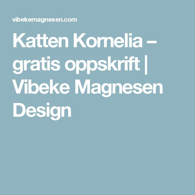 Katten Kornelia – gratis oppskrift   Vibeke Magnesen Design