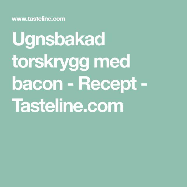 Ugnsbakad torskrygg med bacon - Recept - Tasteline.com