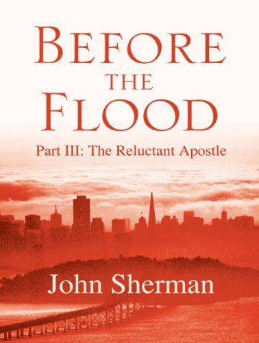 Before the Flood: The Reluctant Apostle by John Sherman, http://www.amazon.com/dp/B00G1WOMWI/ref=cm_sw_r_pi_dp_qk4Bsb1XADM5J