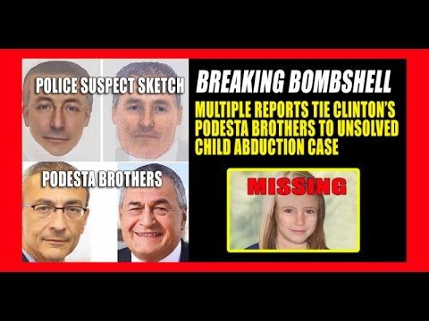 BOMBSHELL:  Reports Tie Clinton's Podesta Bros to Child Abduction Case o... Published on Nov 7, 2016 BREAKING BOMBSHELL: Multiple Reports Tie Clinton's Podesta Brothers to Child Abduction Case of Madeline McCann.~~ Links: 1) http://truthfeed.com/breaking-bombshe...