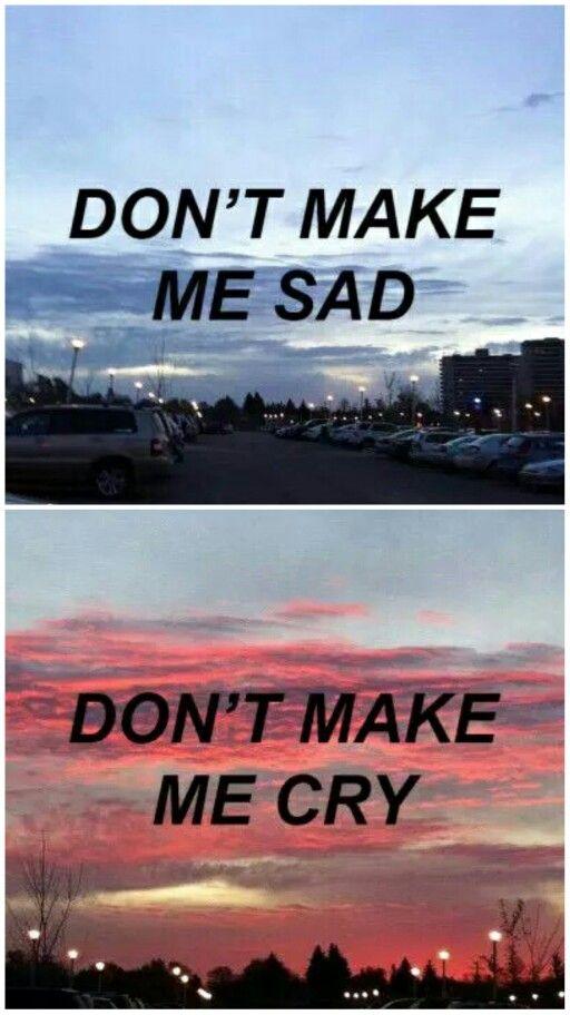 No me hagas triste,no me hagas llorar.