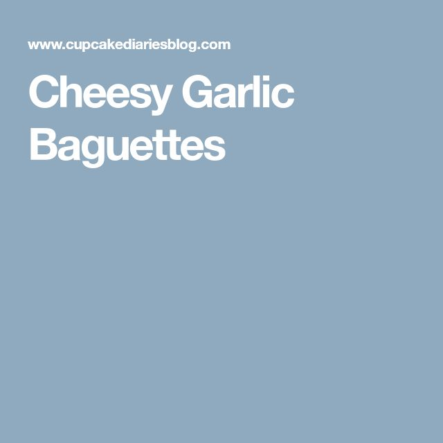Cheesy Garlic Baguettes